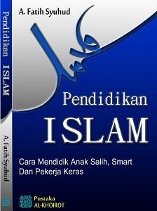 Pendidikan Islam: Cara Mendidik Anak Shalih, Smart dan Pekkerja Keras